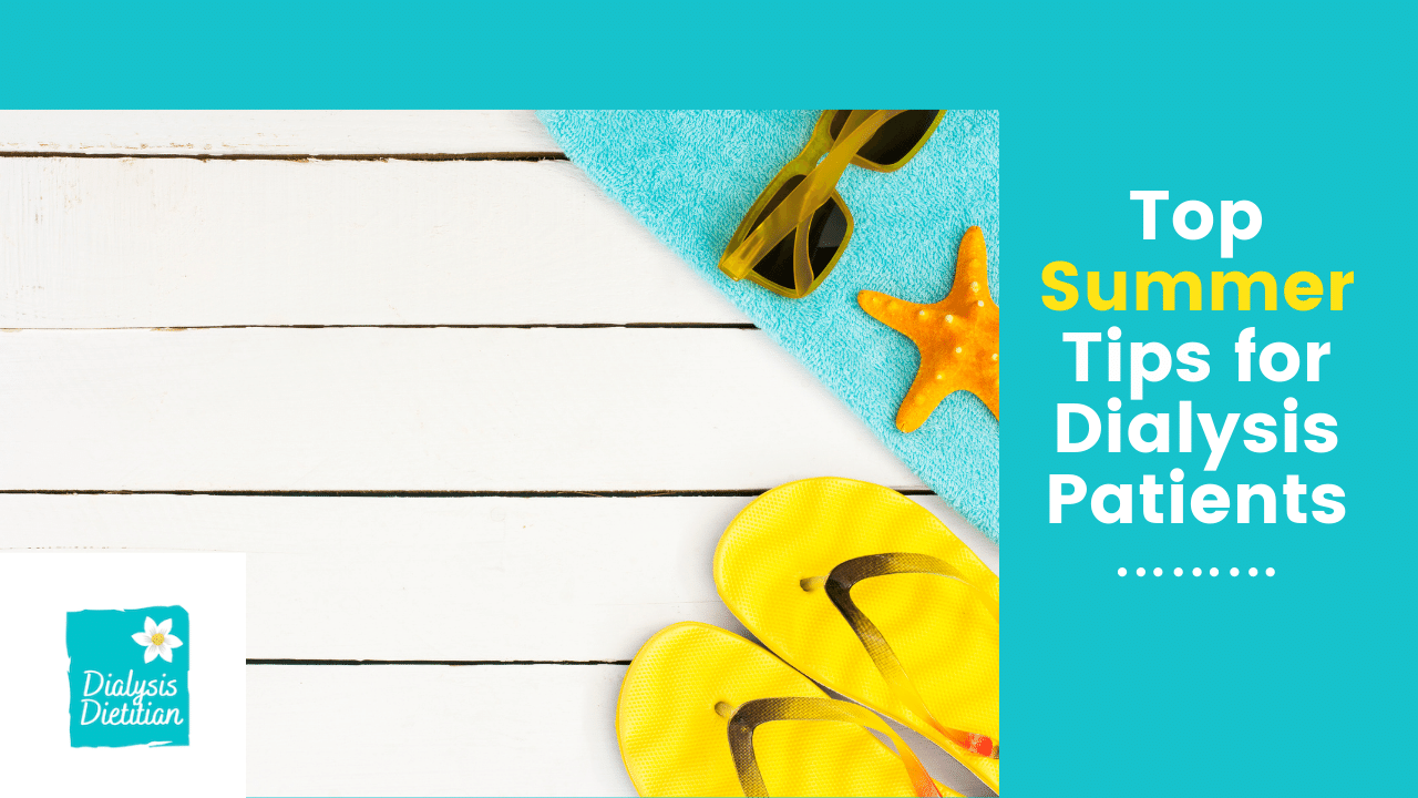 Top Summer Tips For Dialysis Patients. Flip flops, sunglasses, and starfish in background with Dialysis Dietitian logo.